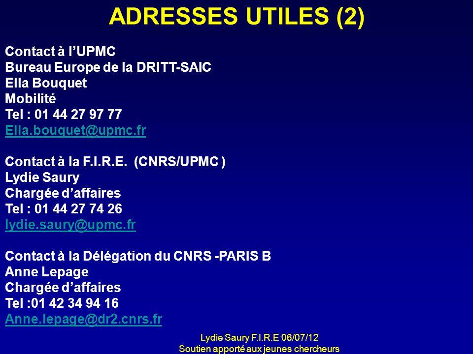 ADRESSES UTILES (2) Contact à lUPMC Bureau Europe de la DRITT-SAIC Ella Bouquet Mobilité Tel : 01 44 27 97 77 Ella.bouquet@upmc.fr Contact à la F.I.R.