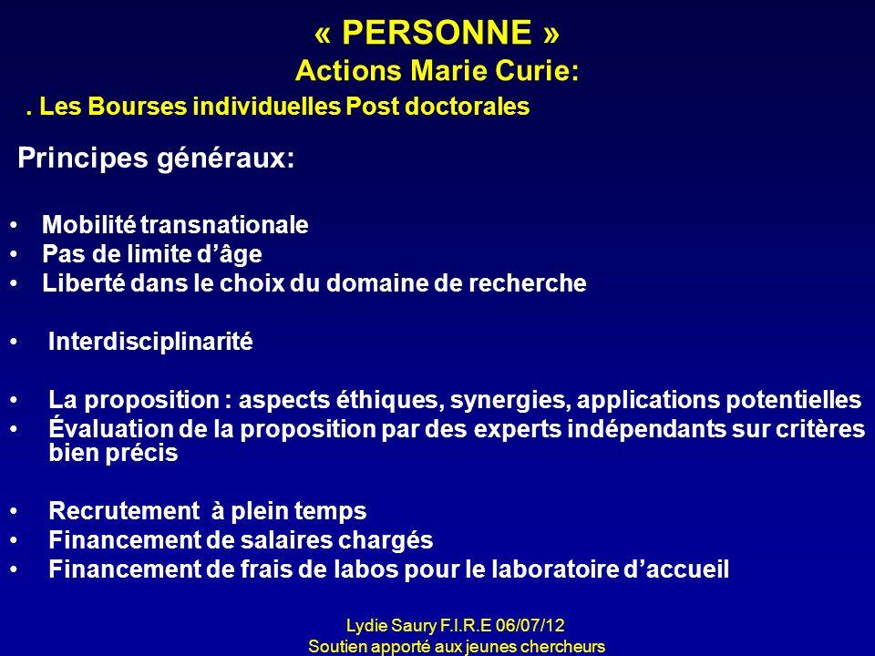 « PERSONNE » Actions Marie Curie: Principes généraux: Mobilité transnationale Pas de limite dâge Liberté dans le choix du domaine de recherche Interdi