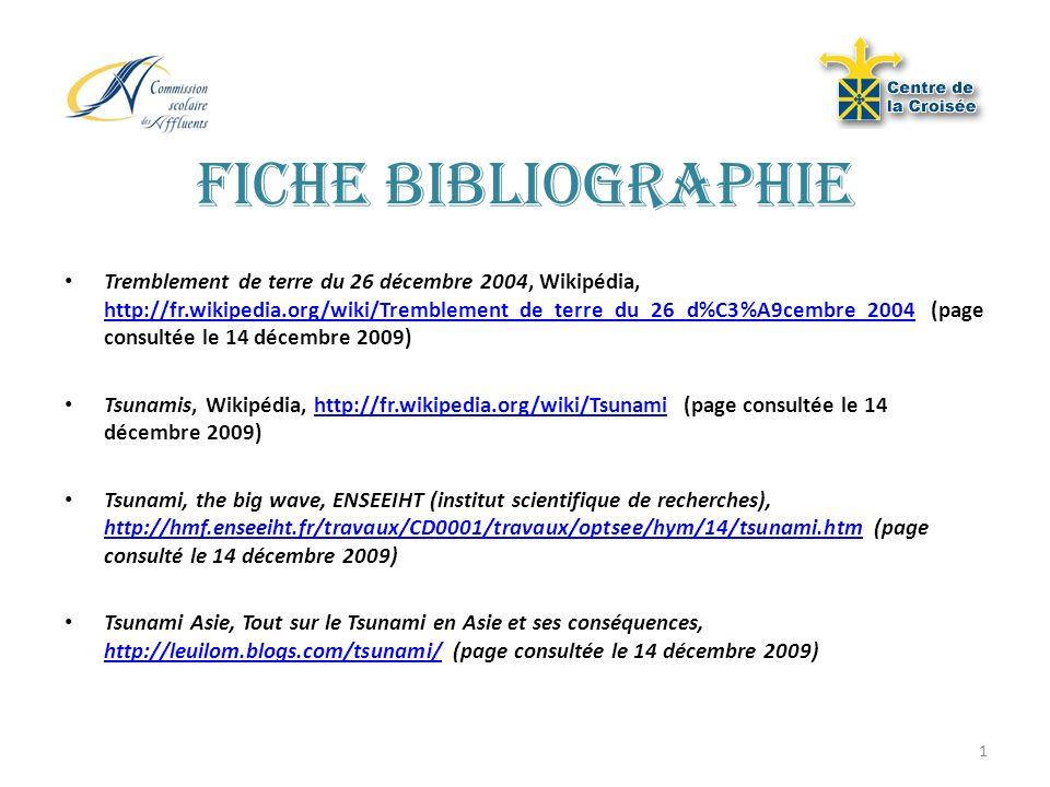 1 Fiche bibliographie Tremblement de terre du 26 décembre 2004, Wikipédia, http://fr.wikipedia.org/wiki/Tremblement_de_terre_du_26_d%C3%A9cembre_2004