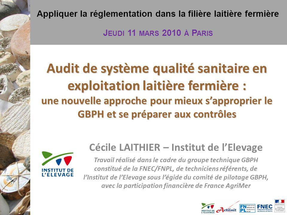 Appliquer la réglementation dans la filière laitière fermière J EUDI 11 MARS 2010 À P ARIS Audit de système qualité sanitaire en exploitation laitière