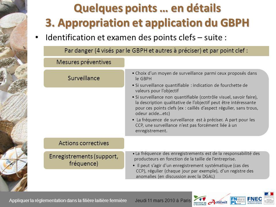 Appliquer la réglementation dans la filière laitière fermière Jeudi 11 mars 2010 à Paris Identification et examen des points clefs – suite : Quelques