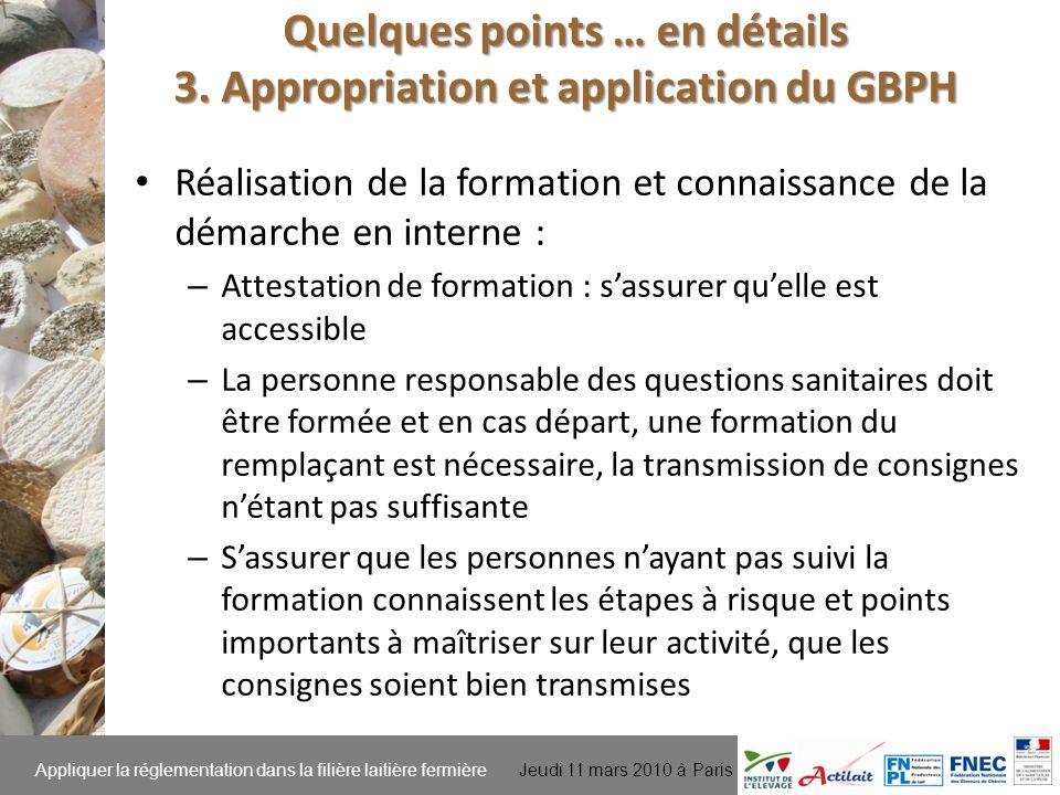 Appliquer la réglementation dans la filière laitière fermière Jeudi 11 mars 2010 à Paris Quelques points … en détails 3. Appropriation et application