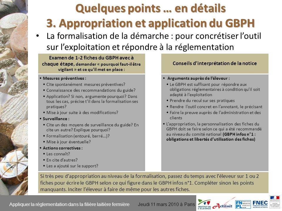 Appliquer la réglementation dans la filière laitière fermière Jeudi 11 mars 2010 à Paris Quelques points … en détails 3.