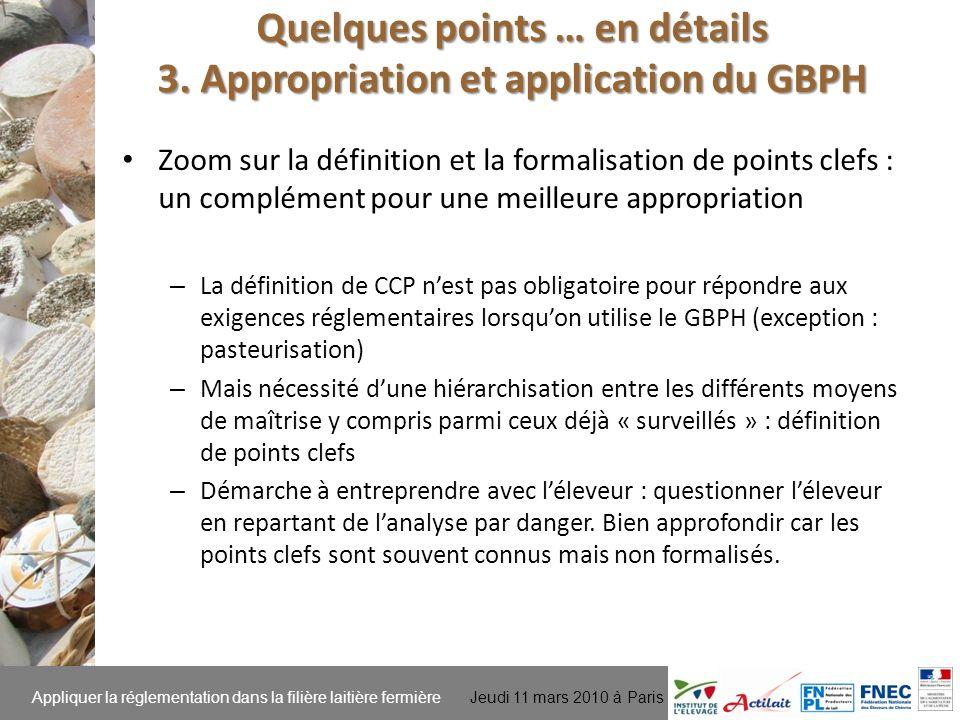 Appliquer la réglementation dans la filière laitière fermière Jeudi 11 mars 2010 à Paris Identification et examen des points clefs – suite : Quelques points … en détails 3.