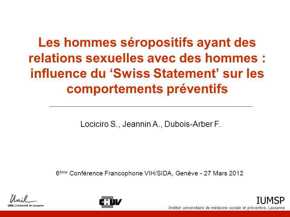 IUMSP Institut universitaire de médecine sociale et préventive, Lausanne 2 Contexte : Swiss statement ___________________________________________________________________ Non transmission du VIH par voie sexuelle si la personne séropositive : suit un TAR efficace a une virémie indétectable depuis au moins 6 mois na pas dautres IST Implications pour : Les médecins Les personnes séropositives La prévention du VIH/Sida La jurisprudence Vernazza P.