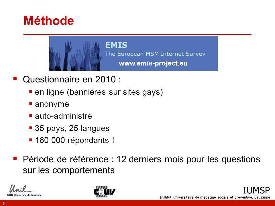 IUMSP Institut universitaire de médecine sociale et préventive, Lausanne 5 Méthode ___________________________________________________________________ Questionnaire en 2010 : en ligne (bannières sur sites gays) anonyme auto-administré 35 pays, 25 langues 180 000 répondants .