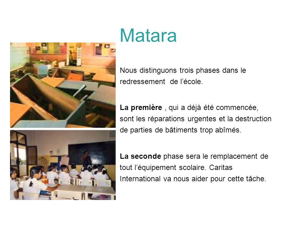 Matara Nous distinguons trois phases dans le redressement de lécole. La première, qui a déjà été commencée, sont les réparations urgentes et la destru