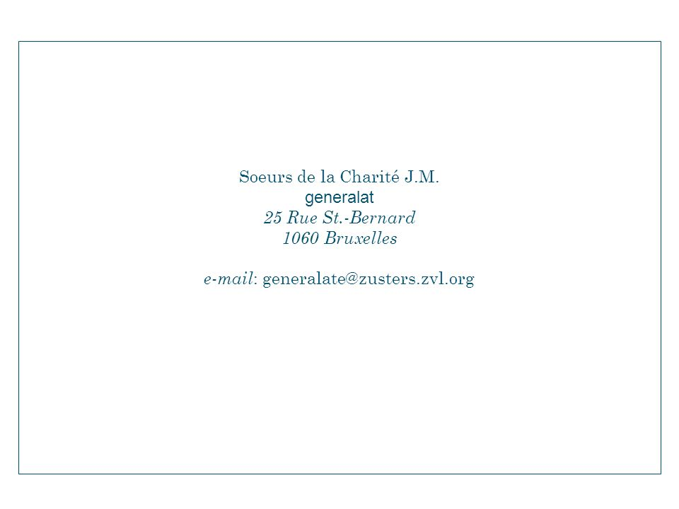 Soeurs de la Charité J.M. generalat 25 Rue St.-Bernard 1060 Bruxelles e-mail : generalate@zusters.zvl.org