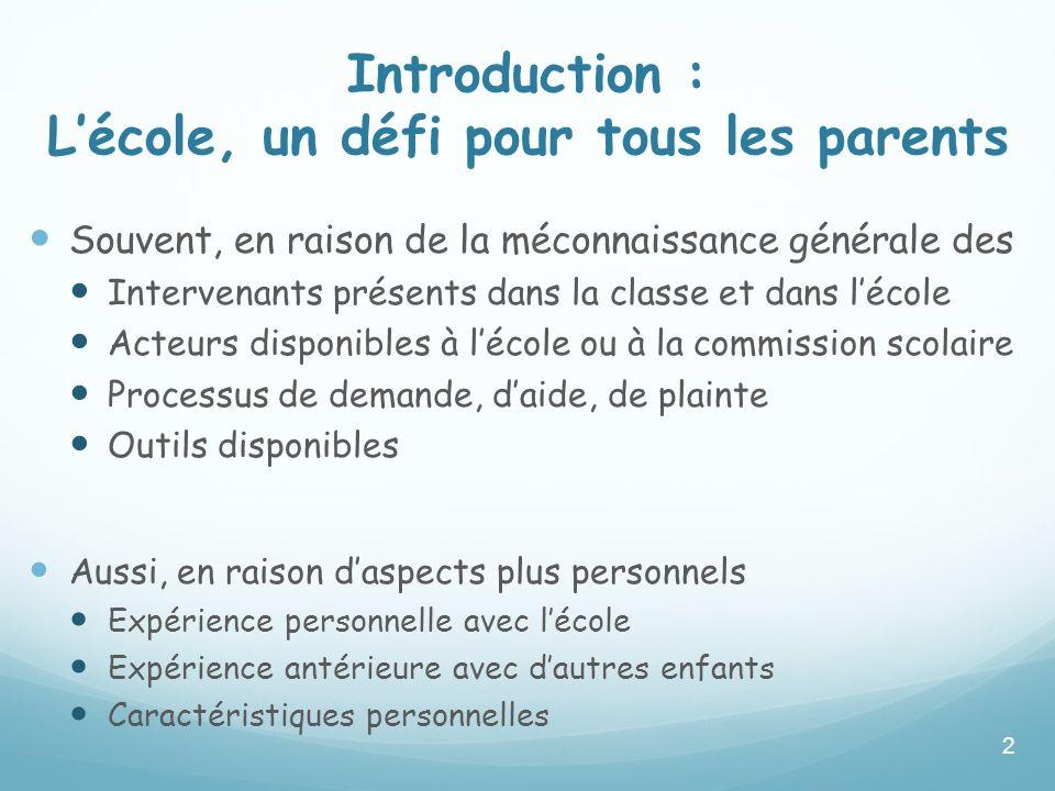 Introduction : Lécole, un défi pour tous les parents Souvent, en raison de la méconnaissance générale des Intervenants présents dans la classe et dans