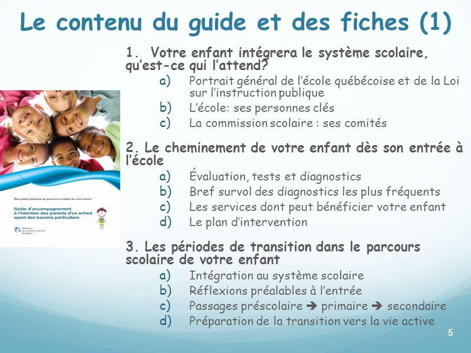 Le contenu du guide et des fiches (1) 1. Votre enfant intégrera le système scolaire, quest-ce qui lattend? a) Portrait général de lécole québécoise et