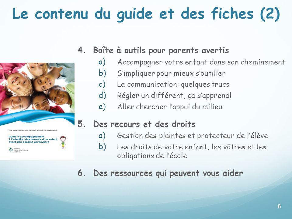 Le contenu du guide et des fiches (2) 4. Boîte à outils pour parents avertis a) Accompagner votre enfant dans son cheminement b) Simpliquer pour mieux