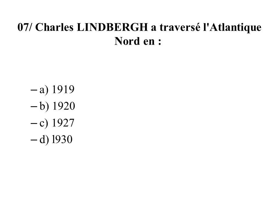 07/ Charles LINDBERGH a traversé l'Atlantique Nord en : – a) 1919 – b) 1920 – c) 1927 – d) l930