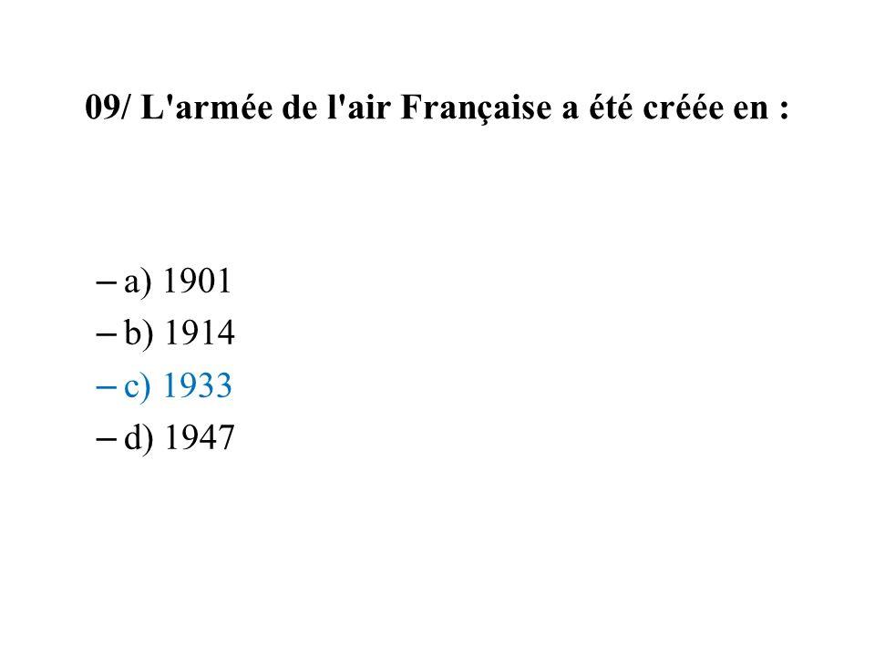 09/ L'armée de l'air Française a été créée en : – a) 1901 – b) 1914 – c) 1933 – d) 1947