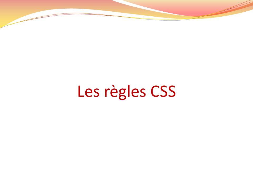 Une règle CSS permet dappliquer un formatage et une mise en page à plusieurs éléments Web du même type.