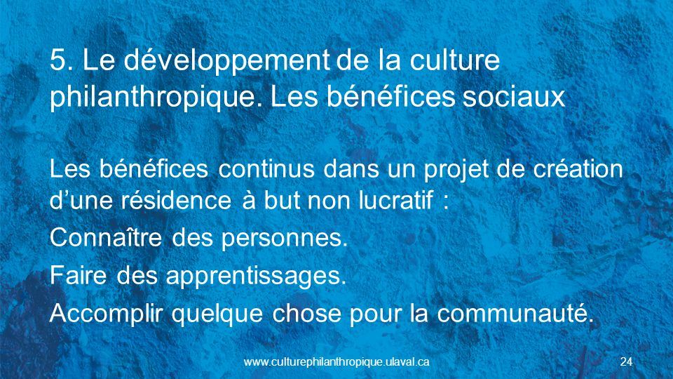 5. Le développement de la culture philanthropique. Les bénéfices sociaux Les bénéfices continus dans un projet de création dune résidence à but non lu