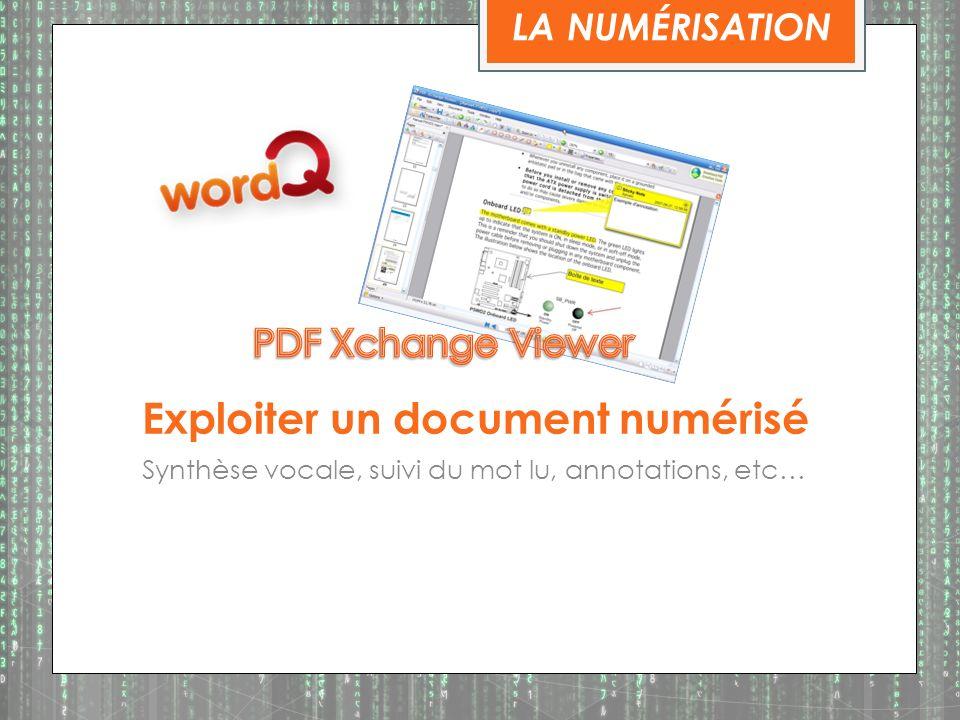 Exploiter un document numérisé Synthèse vocale, suivi du mot lu, annotations, etc… LA NUMÉRISATION
