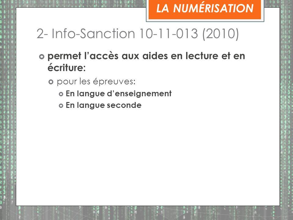 2- Info-Sanction 10-11-013 (2010) permet laccès aux aides en lecture et en écriture: pour les épreuves: En langue denseignement En langue seconde LA NUMÉRISATION