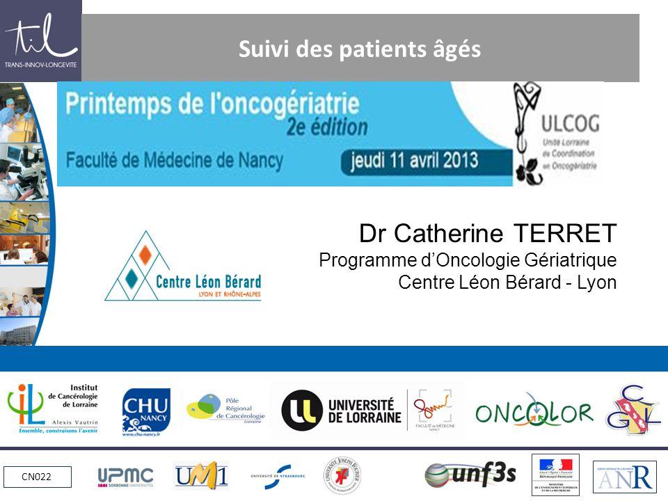 CN022 Suivi des patients âgés Dr Catherine TERRET Programme dOncologie Gériatrique Centre Léon Bérard - Lyon