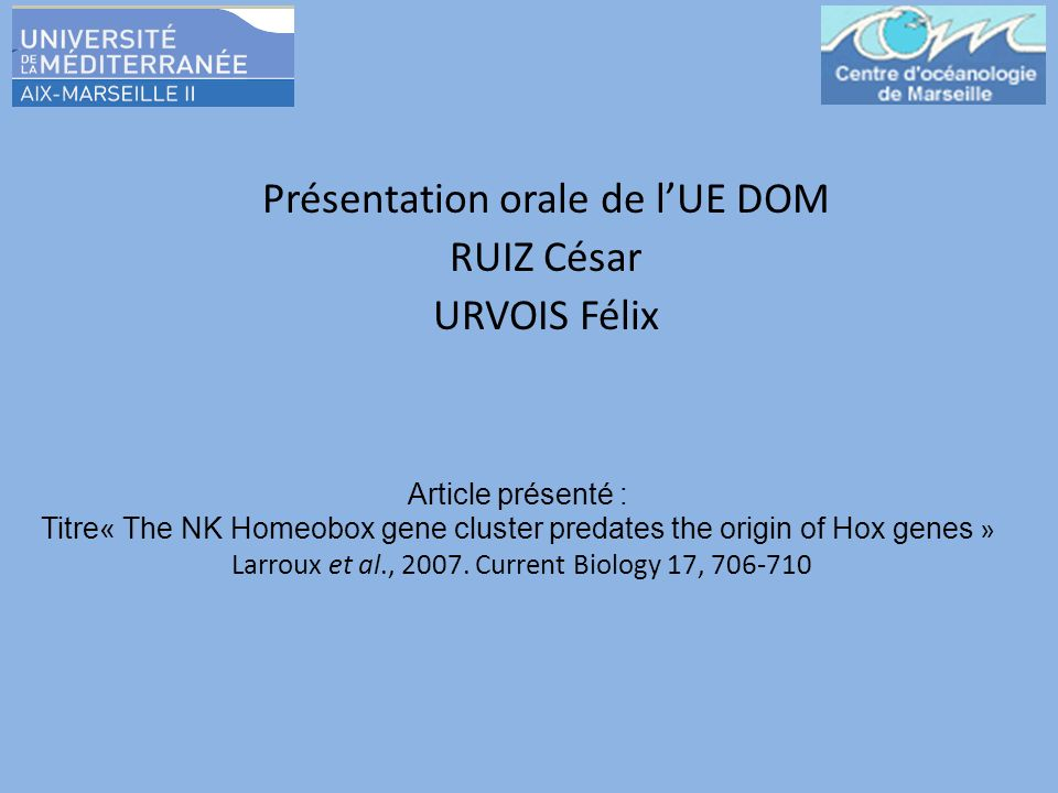 Article présenté : Titre« The NK Homeobox gene cluster predates the origin of Hox genes » Larroux et al., 2007. Current Biology 17, 706-710 Présentati