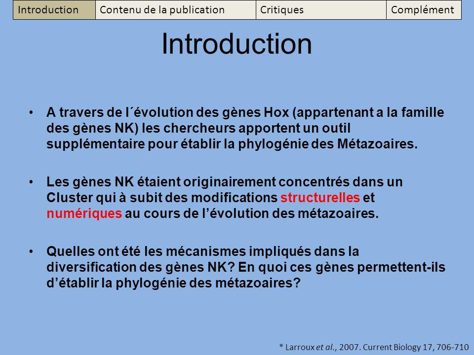 Introduction A travers de l´évolution des gènes Hox (appartenant a la famille des gènes NK) les chercheurs apportent un outil supplémentaire pour établir la phylogénie des Métazoaires.
