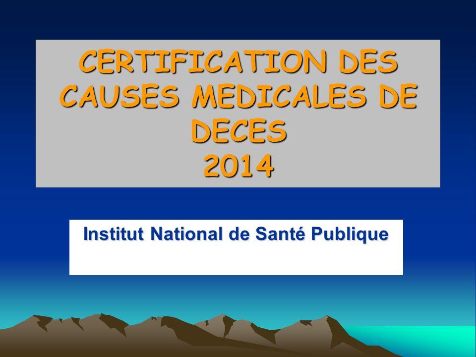 Institut National de Santé Publique CERTIFICATION DES CAUSES MEDICALES DE DECES 2014