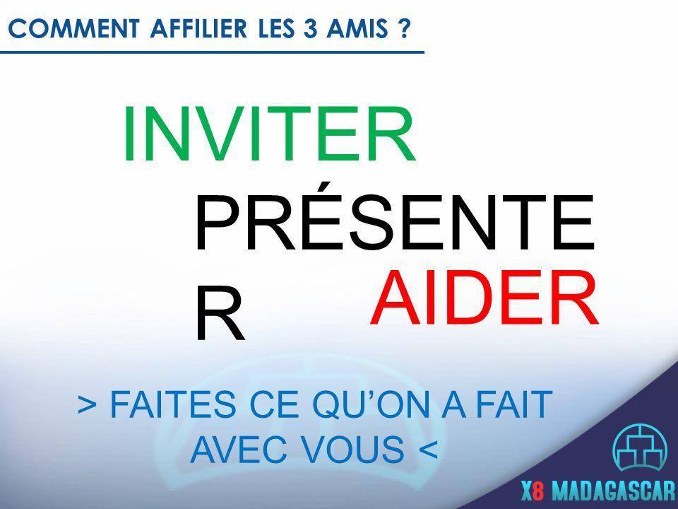INVITER PRÉSENTE R AIDER > FAITES CE QUON A FAIT AVEC VOUS < COMMENT AFFILIER LES 3 AMIS ?