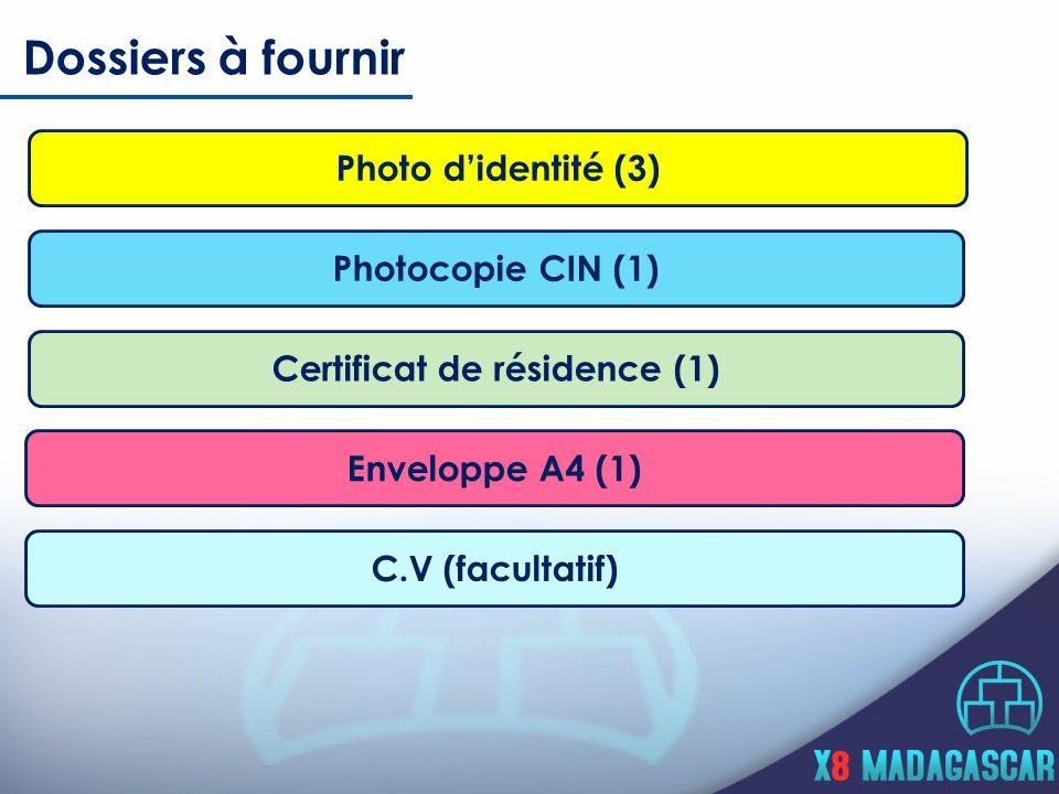 Dossiers à fournir Photocopie CIN (1) Certificat de résidence (1) Enveloppe A4 (1) Photo didentité (3) C.V (facultatif)