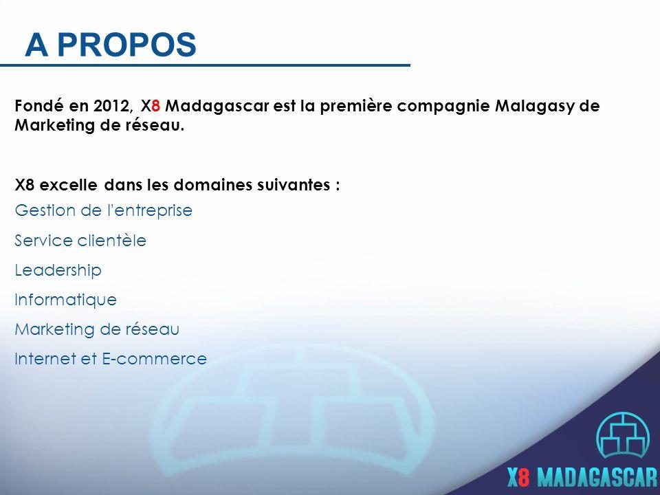 A PROPOS Fondé en 2012, X8 Madagascar est la première compagnie Malagasy de Marketing de réseau.