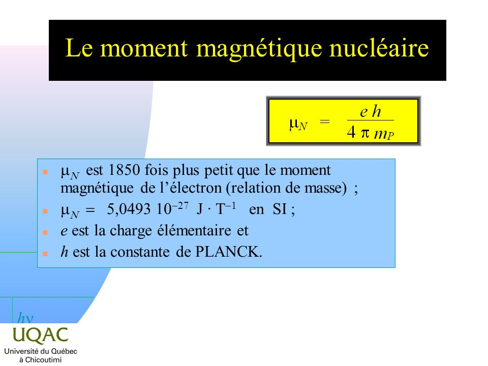 h n Lénergie dun niveau est augmentée (ou diminuée) de lénergie magnétique.