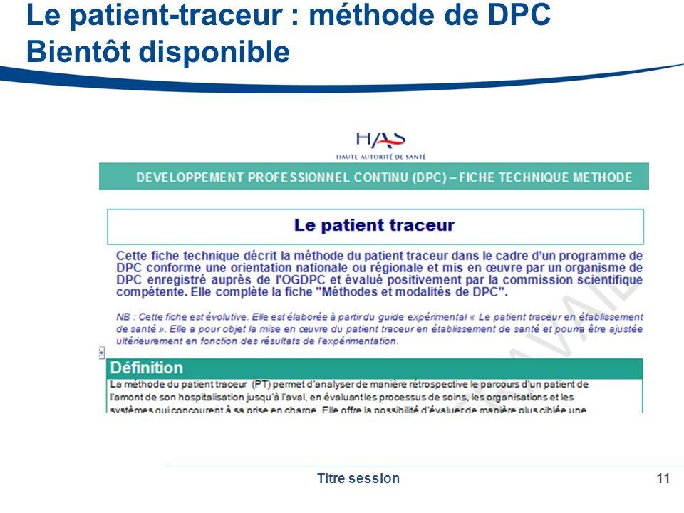 Le patient-traceur : méthode de DPC Bientôt disponible 11 Titre session