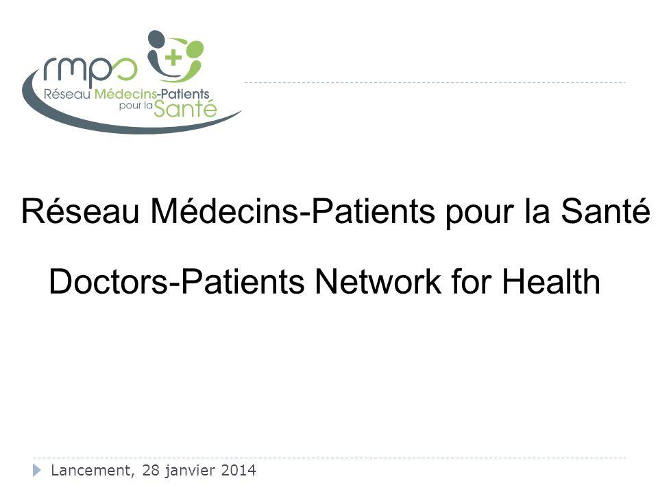 Lancement, 28 janvier 2014 Réseau Médecins-Patients pour la Santé Doctors-Patients Network for Health