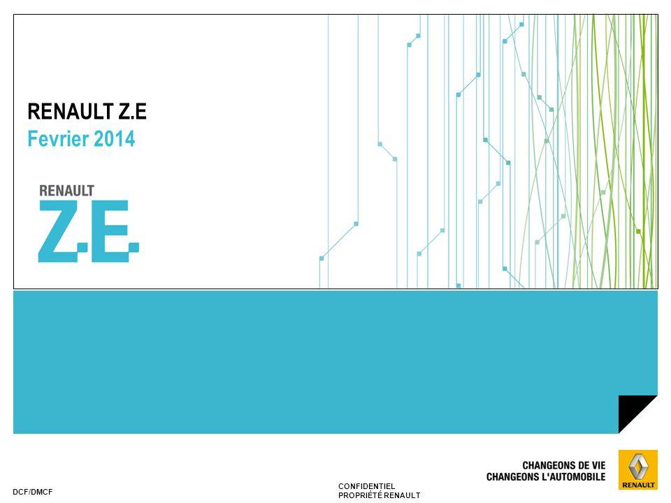CONFIDENTIEL PROPRIÉTÉ RENAULT DCF/DMCF RENAULT Z.E Fevrier 2014