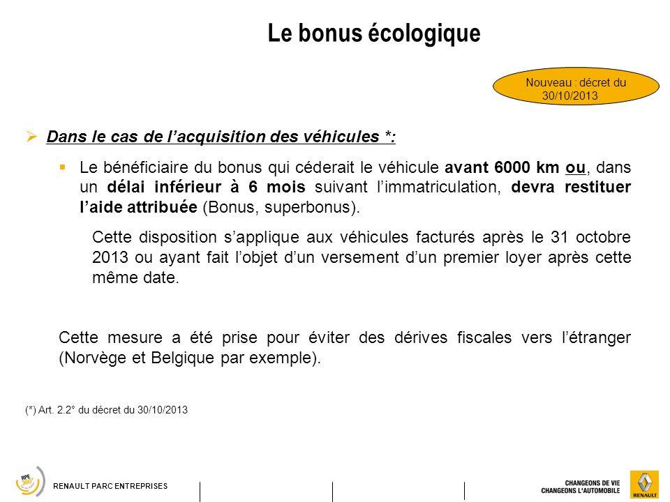 RENAULT PARC ENTREPRISES Le bonus écologique Dans le cas de lacquisition des véhicules *: Le bénéficiaire du bonus qui céderait le véhicule avant 6000