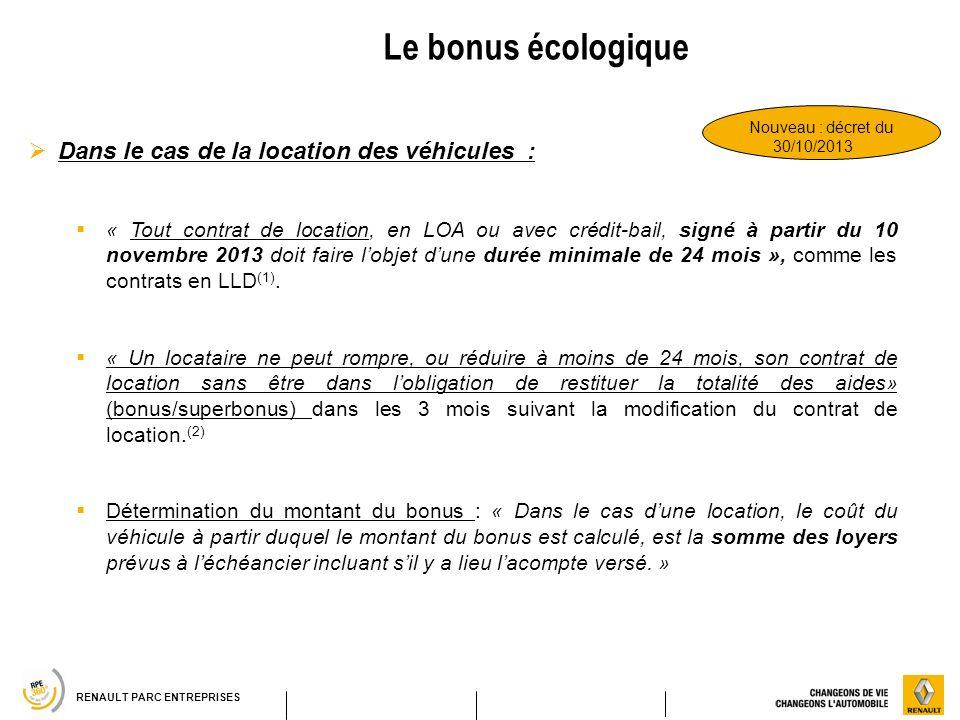 RENAULT PARC ENTREPRISES Le bonus écologique Dans le cas de la location des véhicules : « Tout contrat de location, en LOA ou avec crédit-bail, signé
