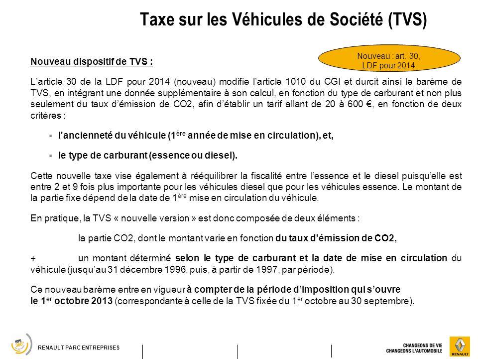 RENAULT PARC ENTREPRISES Taxe sur les Véhicules de Société (TVS) Nouveau dispositif de TVS : Larticle 30 de la LDF pour 2014 (nouveau) modifie larticl