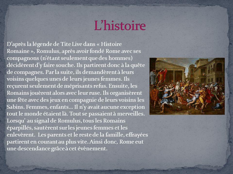 Daprès la légende de Tite Live dans « Histoire Romaine », Romulus, après avoir fondé Rome avec ses compagnons (nétant seulement que des hommes) décidè