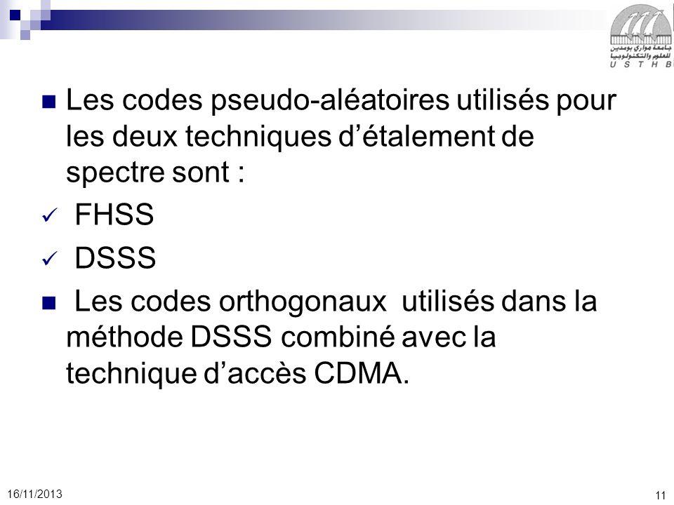 11 16/11/2013 Les codes pseudo-aléatoires utilisés pour les deux techniques détalement de spectre sont : FHSS DSSS Les codes orthogonaux utilisés dans