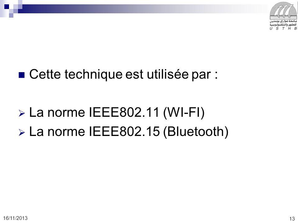 13 16/11/2013 Cette technique est utilisée par : La norme IEEE802.11 (WI-FI) La norme IEEE802.15 (Bluetooth)