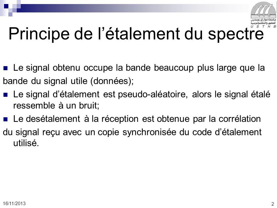 2 16/11/2013 Principe de létalement du spectre Le signal obtenu occupe la bande beaucoup plus large que la bande du signal utile (données); Le signal