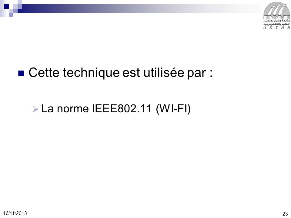 23 16/11/2013 Cette technique est utilisée par : La norme IEEE802.11 (WI-FI)