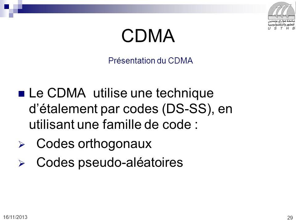 29 16/11/2013 CDMA Présentation du CDMA Le CDMA utilise une technique détalement par codes (DS-SS), en utilisant une famille de code : Codes orthogona