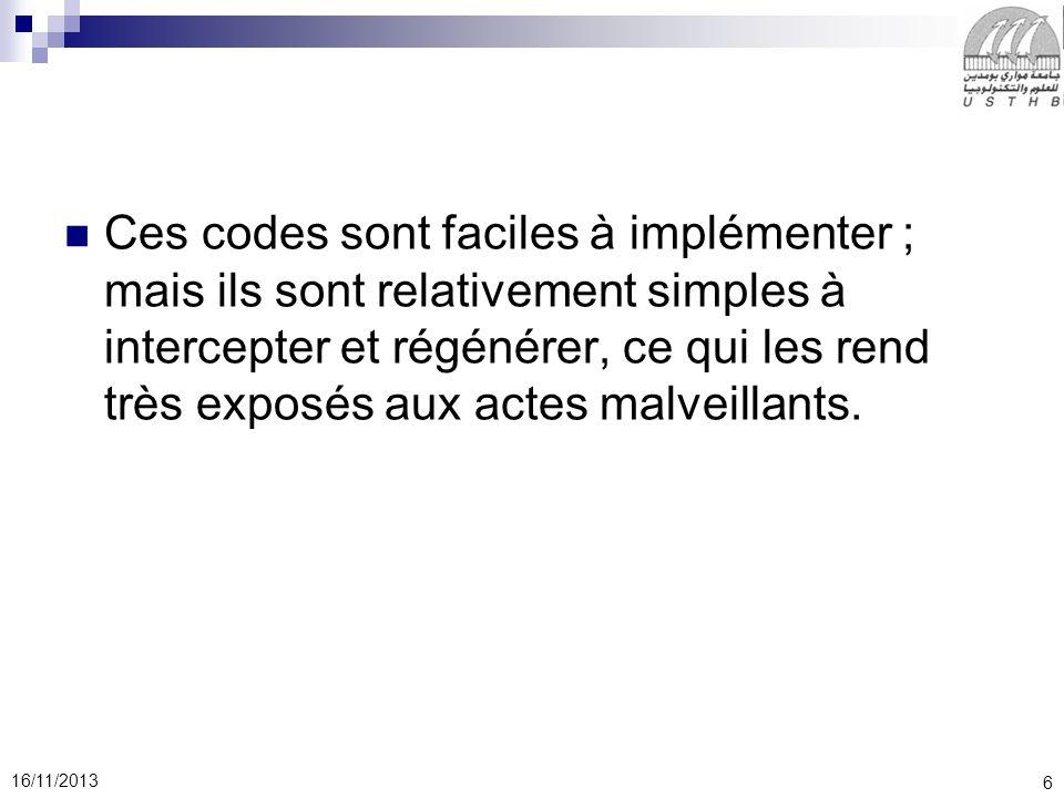6 16/11/2013 Ces codes sont faciles à implémenter ; mais ils sont relativement simples à intercepter et régénérer, ce qui les rend très exposés aux ac