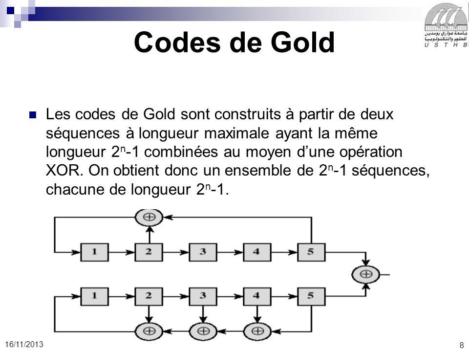 8 16/11/2013 Codes de Gold Les codes de Gold sont construits à partir de deux séquences à longueur maximale ayant la même longueur 2 n -1 combinées au