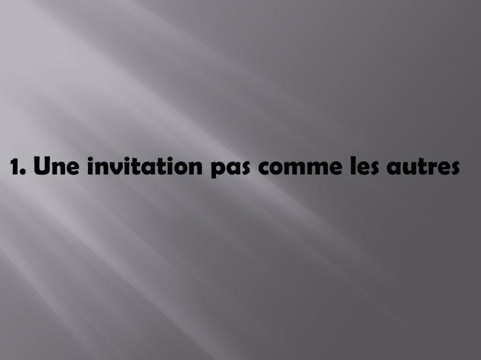 1. Une invitation pas comme les autres