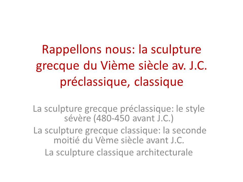 Résumons: La sculpture de la première moitié du Vème siècle (480-450 aC): préclassique, le style sévère Lacquisition du contrapposto, station debout Le sourire archaïque, « signe de vie » disparait.