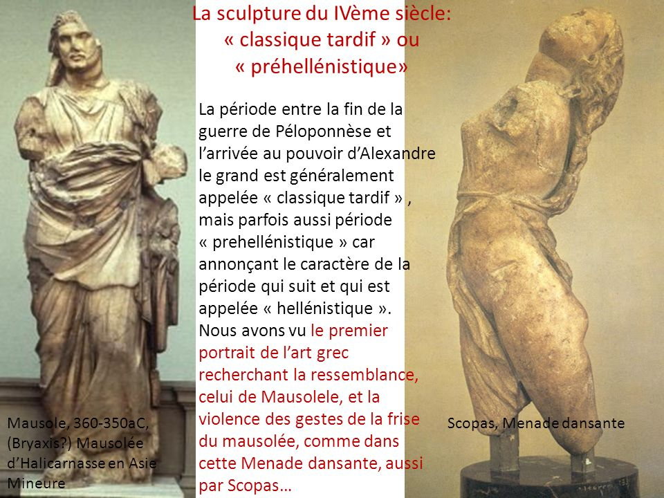 Scopas, Menade dansante La période entre la fin de la guerre de Péloponnèse et larrivée au pouvoir dAlexandre le grand est généralement appelée « clas
