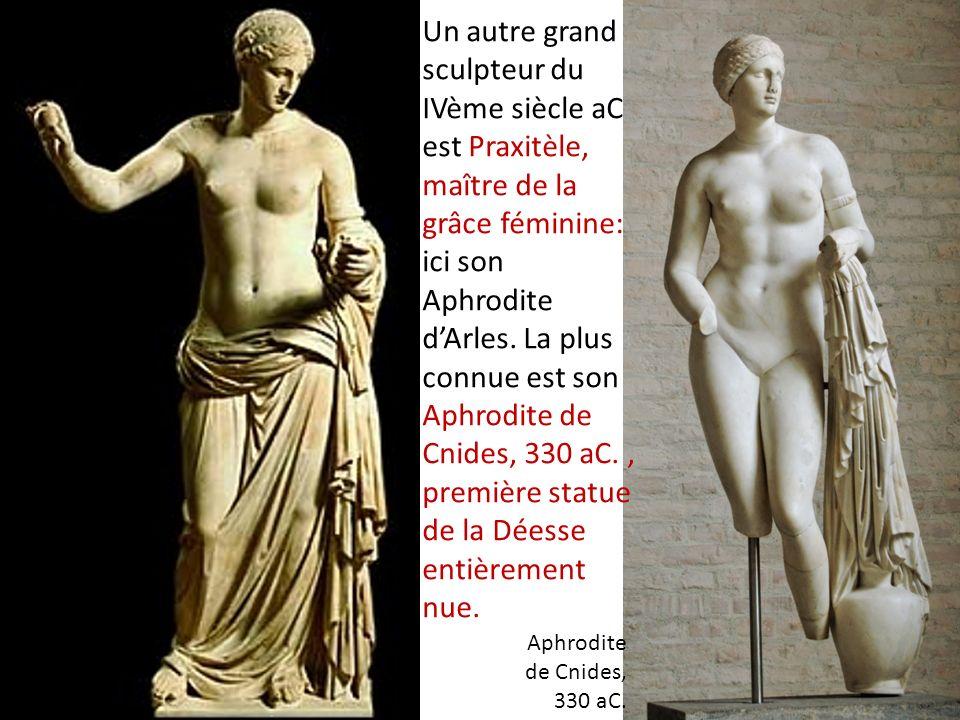 Un autre grand sculpteur du IVème siècle aC est Praxitèle, maître de la grâce féminine: ici son Aphrodite dArles. La plus connue est son Aphrodite de