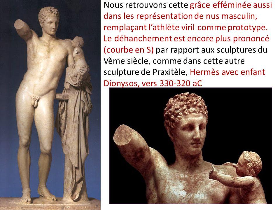 Nous retrouvons cette grâce efféminée aussi dans les représentation de nus masculin, remplaçant lathlète viril comme prototype. Le déhanchement est en