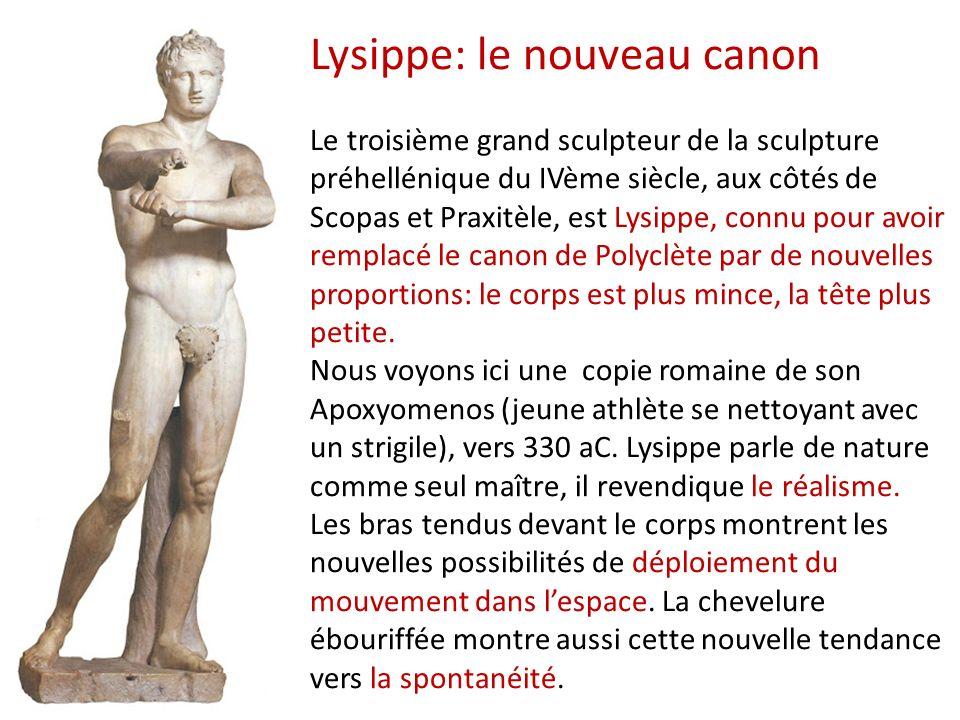 Lysippe: le nouveau canon Le troisième grand sculpteur de la sculpture préhellénique du IVème siècle, aux côtés de Scopas et Praxitèle, est Lysippe, c