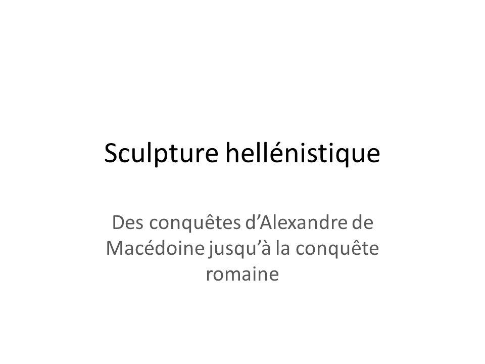 Sculpture hellénistique Des conquêtes dAlexandre de Macédoine jusquà la conquête romaine